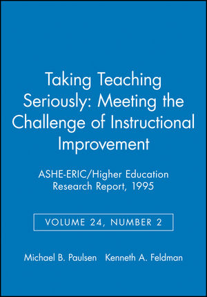 Taking Teaching Seriously: Meeting the Challenge of Instructional Improvement: ASHE-ERIC/Higher Education Research Report, Number 2, 1995 (Volume 24)