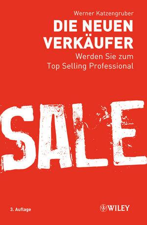 Die neuen Verkäufer: Werden Sie zum Top Selling Professional, 2nd Edition