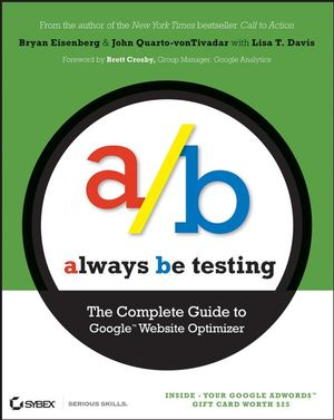 Always Be Testing: The Complete Guide to Google Website Optimizer (0470612665) cover image