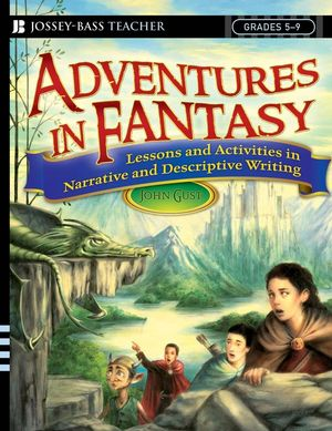 Adventures in Fantasy: Lessons and Activities in Narrative and Descriptive Writing, Grades 5-9 (0470639865) cover image