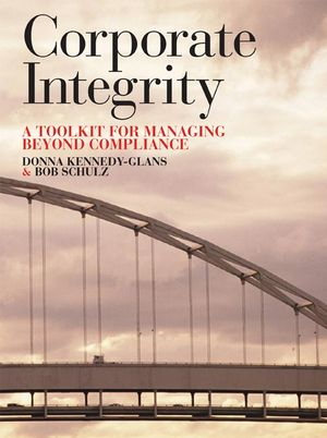 Corporate Integrity: A Toolkit for Managing Beyond Compliance
