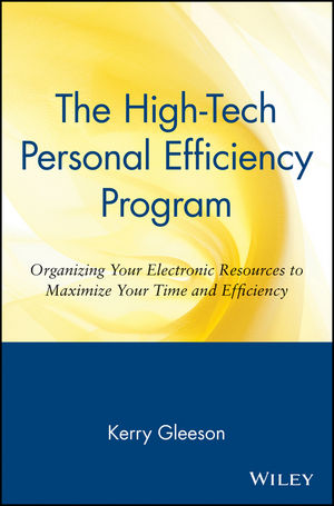 The High-Tech Personal Efficiency Program: Organizing Your Electronic Resources to Maximize Your Time and Efficiency