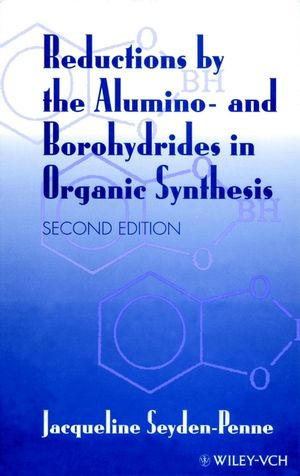 Reductions by the Alumino- and Borohydrides in Organic Synthesis, 2nd Edition