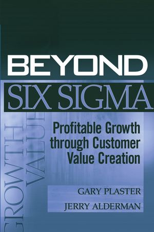 Beyond Six Sigma: Profitable Growth through Customer Value Creation (0471787965) cover image