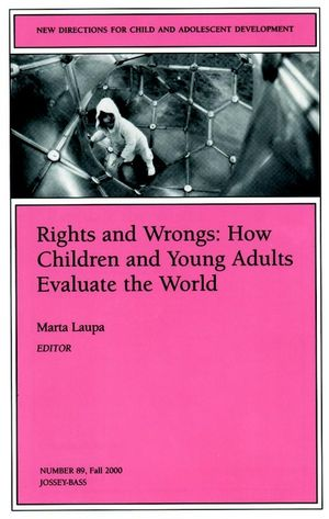 Rights and Wrongs: How Children and Young Adults Evaluate the World: New Directions for Child and Adolescent Development, Number 89