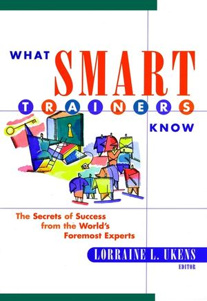 What Smart Trainers Know: The Secrets of Success from the World