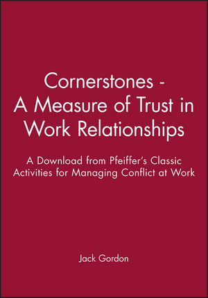 Cornerstones - A Measure of Trust in Work Relationships: A Download from Pfeiffer's Classic Activities for Managing Conflict at Work