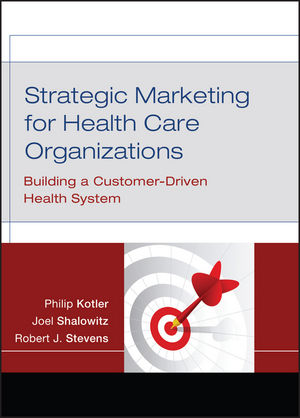 Strategic Marketing For Health Care Organizations: Building A Customer-Driven Health System (0787984965) cover image