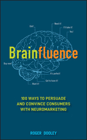 Brainfluence: 100 Ways to Persuade and Convince Consumers with Neuromarketing (1118113365) cover image