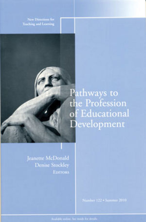 Pathways to the Profession of Educational Development: New Directions for Teaching and Learning, Number 122 (1118183665) cover image