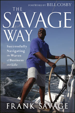 The Savage Way: Successfully Navigating the Waves of Business and Life (1118513665) cover image