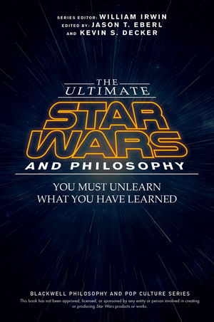 The Ultimate Star Wars and Philosophy: You Must Unlearn What You Have Learned (1119038065) cover image