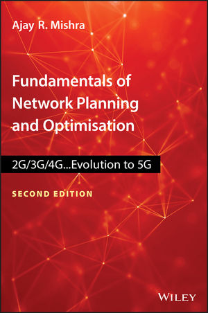 Fundamentals of Network Planning and Optimisation 2G/3G/4G: Evolution to 5G, 2nd Edition