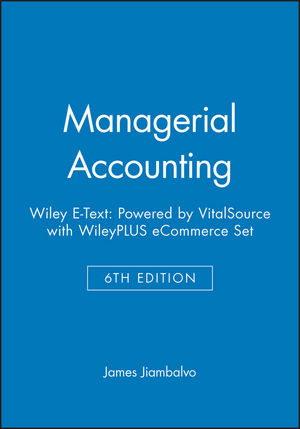 Managerial Accounting, 6e Wiley E-Text: Powered by VitalSource with WileyPLUS eCommerce Set