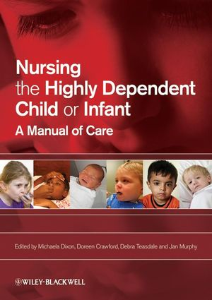 Nursing the Highly Dependent Child or Infant: A Manual of Care (1405151765) cover image
