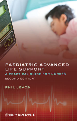 Paediatric Advanced Life Support: A Practical Guide for Nurses, 2nd Edition