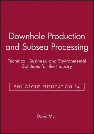 Downhole Production and Subsea Processing: Technical, Business, and Environmental Solutions for the Industry