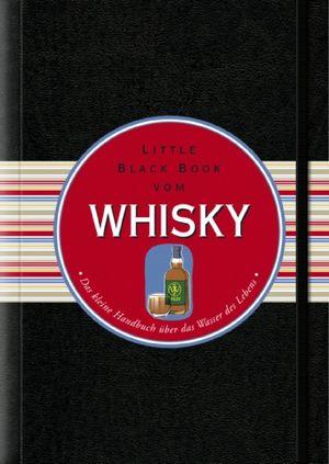 Das Little Black Book vom Whisky: Das kleine Handbuch uber das Wasser des Lebens