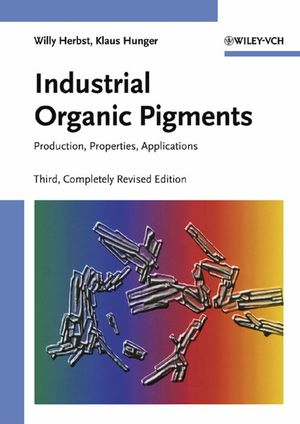 Industrial Organic Pigments: Production, Properties, Applications, 3rd, Completely Revised Edition