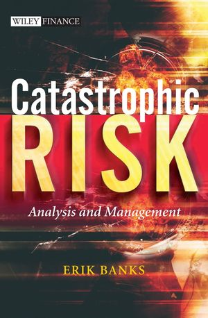 Catastrophic Risk: Analysis and Management