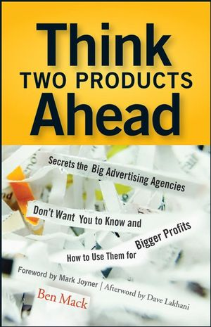 Think Two Products Ahead: Secrets the Big Advertising Agencies Don