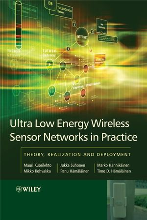 Ultra-Low Energy Wireless Sensor Networks in Practice: Theory, Realization and Deployment  (0470057866) cover image