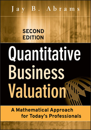 Quantitative Business Valuation: A Mathematical Approach for Today's Professionals, 2nd Edition