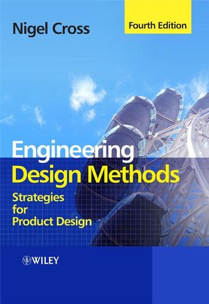 Engineering Design Methods: Strategies for Product Design, 4th Edition