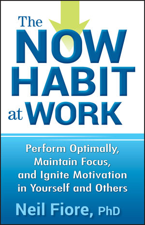 The Now Habit at Work: Perform Optimally, Maintain Focus, and Ignite Motivation in Yourself and Others (0470593466) cover image