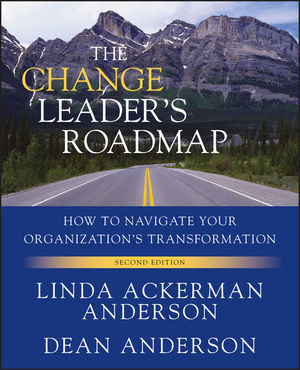 The Change Leader's Roadmap: How to Navigate Your Organization's Transformation, 2nd Edition