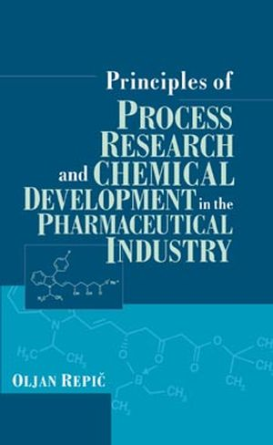 Principles of Process Research and Chemical Development in the Pharmaceutical Industry