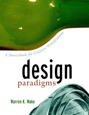 Design Paradigms: A Sourcebook for Creative Visualization