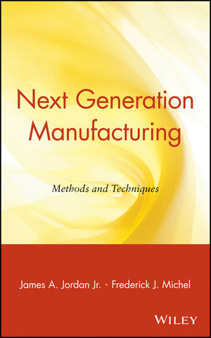 Next Generation Manufacturing : Methods and Techniques (0471360066) cover image
