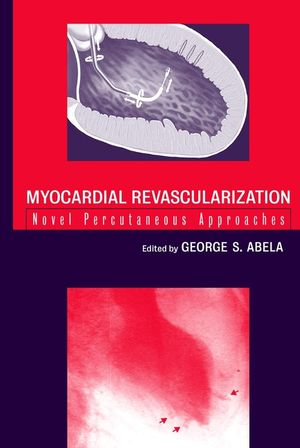 Myocardial Revascularization: Novel Percutaneous Approaches (0471361666) cover image