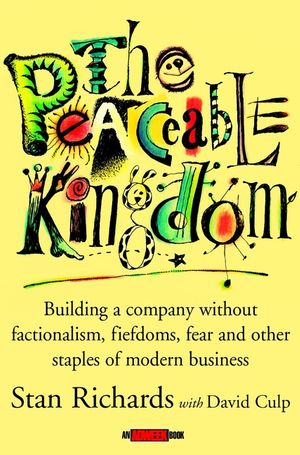 The Peaceable Kingdom: Building a Company without Factionalism, Fiefdoms, Fear and Other Staples of Modern Business (0471391166) cover image