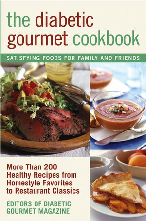 The Diabetic Gourmet Cookbook: More Than 200 Healthy Recipes from Homestyle Favorites to Restaurant Classics