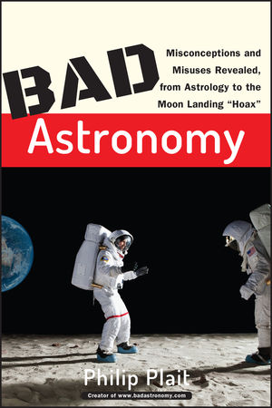 "Bad Astronomy: Misconceptions and Misuses Revealed, from Astrology to the Moon Landing ""Hoax"" (0471409766) cover image"