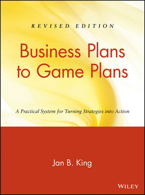 Business Plans to Game Plans: A Practical System for Turning Strategies into Action, Revised Edition