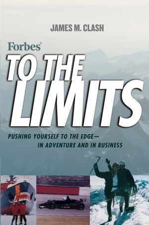 Forbes To The Limits: Pushing Yourself to the Edge--in Adventure and in Business