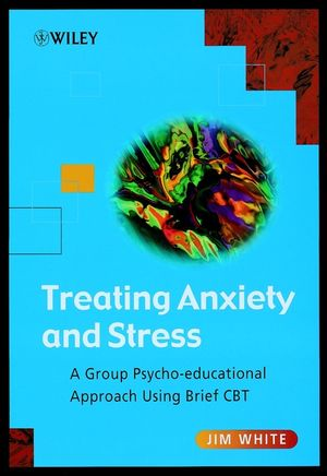 Treating Anxiety and Stress: A Group Psycho-Educational Approach Using Brief CBT (0471493066) cover image
