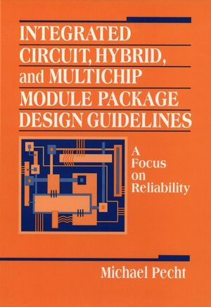 Integrated Circuit, Hybrid, and Multichip Module Package Design Guidelines: A Focus on Reliability (0471594466) cover image