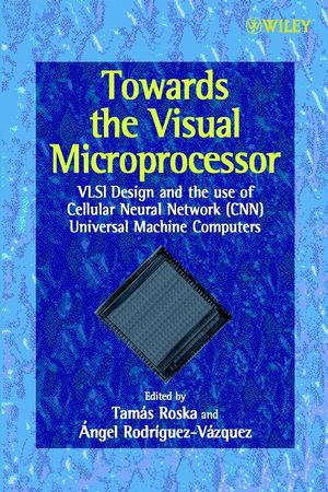 Towards the Visual Microprocessor: VLSI Design and the Use of Cellular Neural Network Universal Machines
