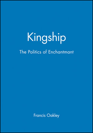Kingship: The Politics of Enchantmant (0631226966) cover image