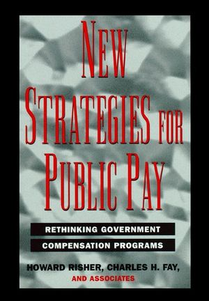 New Strategies for Public Pay: Rethinking Government Compensation Programs