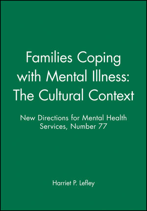 Families Coping with Mental Illness: The Cultural Context: New Directions for Mental Health Services, Number 77