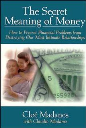The Secret Meaning of Money: How to Prevent Financial Problems from Destroying Our Most Intimate Relationships