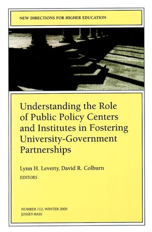 Understanding the Role of Public Policy Centers and Institutes in Fostering University-Government Partnerships: New Directions for Higher Education, Number 112