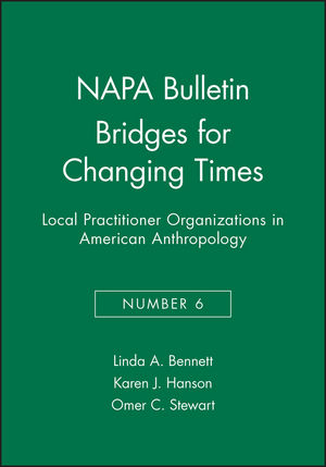 NAPA Bulletin, Number 6, Bridges for Changing Times: Local Practitioner Organizations in American Anthropology (0913167266) cover image
