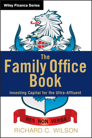 The Family Office Book: Investing Capital for the Ultra-Affluent (1118185366) cover image