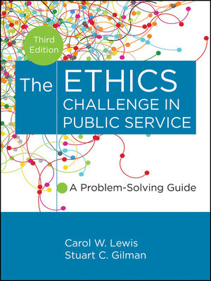 The Ethics Challenge in Public Service: A Problem-Solving Guide, 3rd Edition (1118228766) cover image